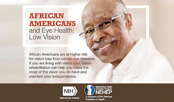 African Americans are at higher risk for vision loss from certain eye diseases. If you are living with vision loss, vision rehabilitation can help you make the most of the vision you do have and maintain your independence.